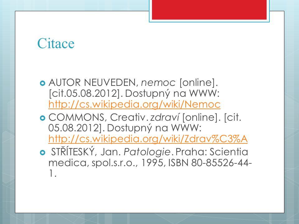 Citace AUTOR NEUVEDEN, nemoc [online]. [cit.05.08.2012]. Dostupný na WWW: http://cs.wikipedia.org/wiki/Nemoc.